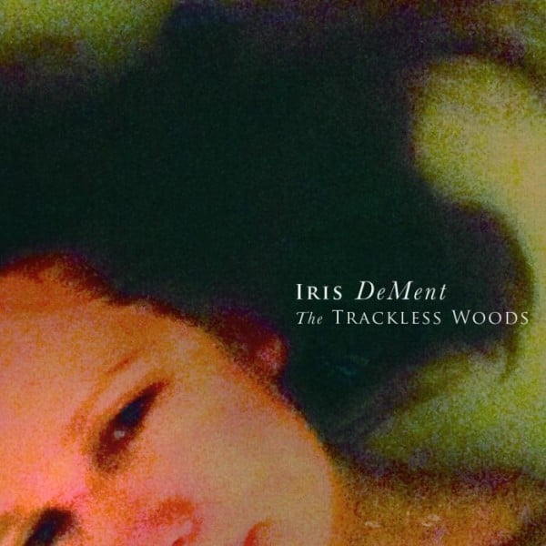 Iris DeMent - The Trackless Woods