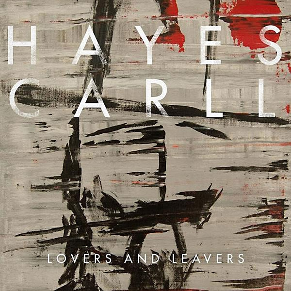 Hayes Carll, Lovers And Leavers