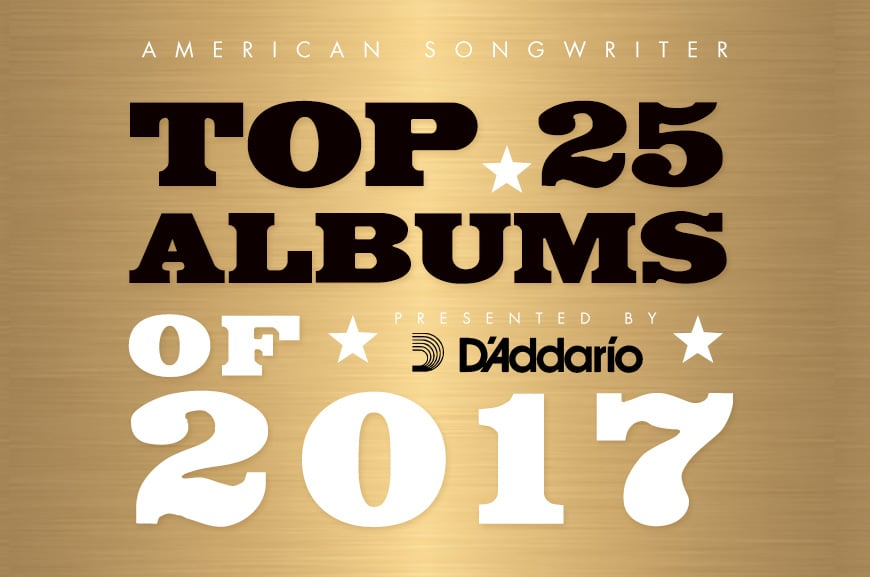 American Songwriter's Top 25 Albums of 2017: Presented by D